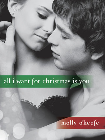All I Want for Christmas Is You (Short Story) by Molly O'Keefe