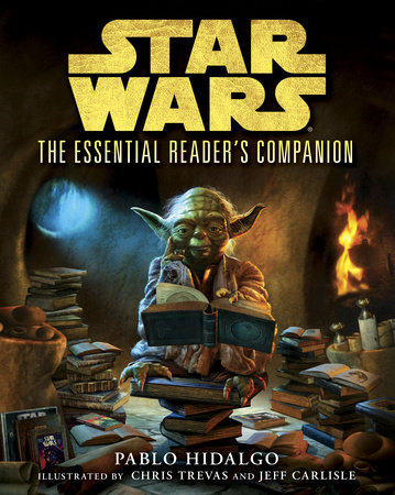 The Essential Reader's Companion: Star Wars by Pablo Hidalgo