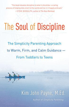 The Soul of Discipline by Kim John Payne