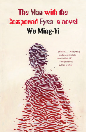 The Man with the Compound Eyes by Wu Ming-Yi