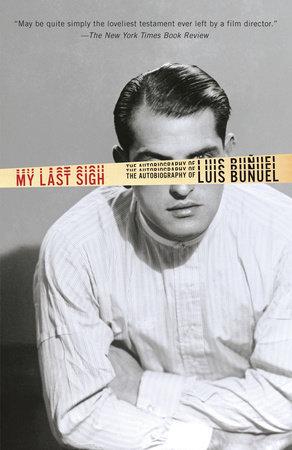 My Last Sigh by Luis Bunuel