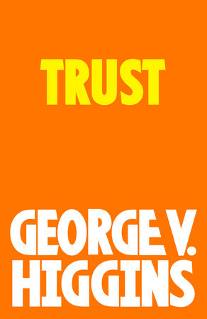 Trust by George V. Higgins