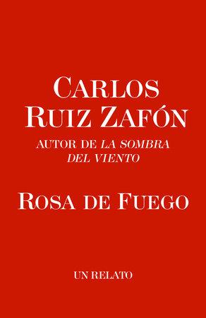 Rosa de Fuego by Carlos Ruiz Zafón