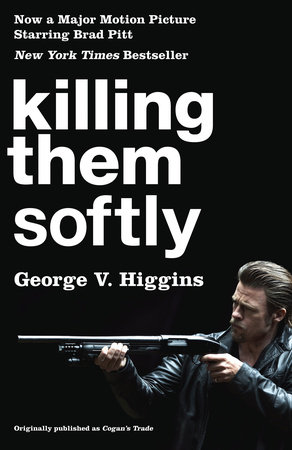 Killing Them Softly (Cogan's Trade Movie Tie-in Edition) by George V Higgins
