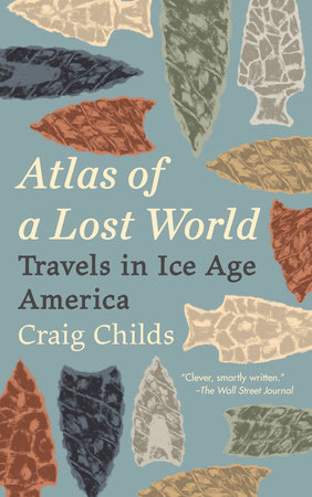 Atlas of a Lost World by Craig Childs | PenguinRandomHouse com: Books