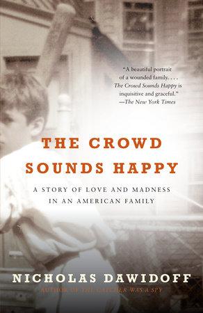 The Crowd Sounds Happy by Nicholas Dawidoff