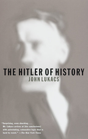 The Hitler of History by John Lukacs