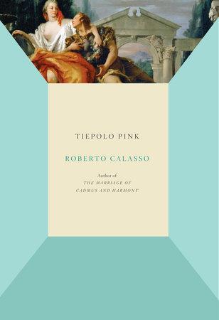 Tiepolo Pink by Roberto Calasso