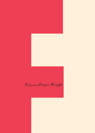 F by Franz Wright