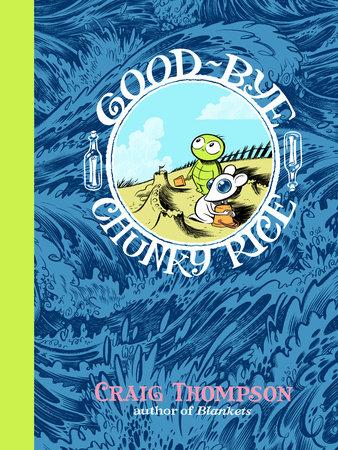 Good-bye, Chunky Rice by Craig Thompson