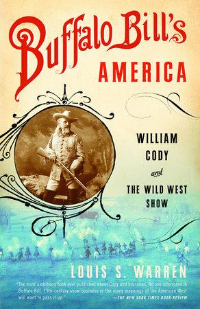 Buffalo Bill's America by Louis S. Warren
