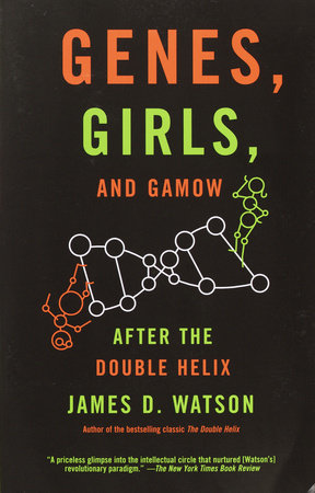 Genes, Girls, and Gamow by James D. Watson