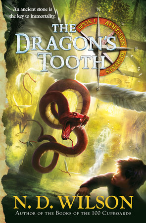The Dragon's Tooth (Ashtown Burials #1) by N. D. Wilson