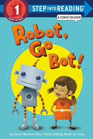 Robot, Go Bot! (Step into Reading Comic Reader) by Dana M. Rau