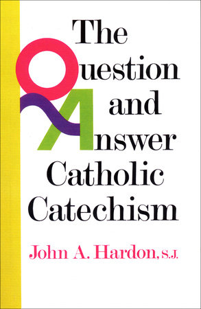 The Question and Answer Catholic Catechism by John Hardon