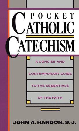 Pocket Catholic Catechism by John Hardon