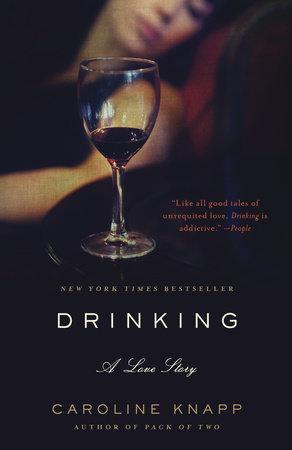 Drinking: A Love Story by Caroline Knapp