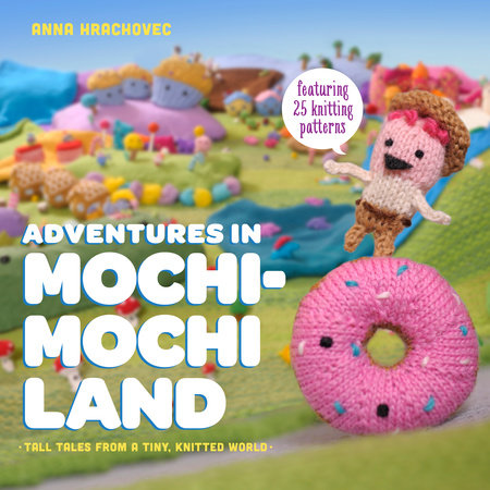 Adventures in Mochimochi Land by Anna Hrachovec