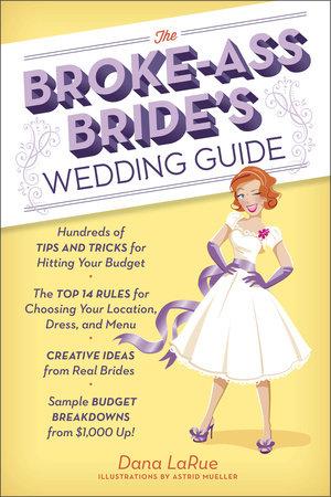 The Broke-Ass Bride's Wedding Guide by Dana LaRue