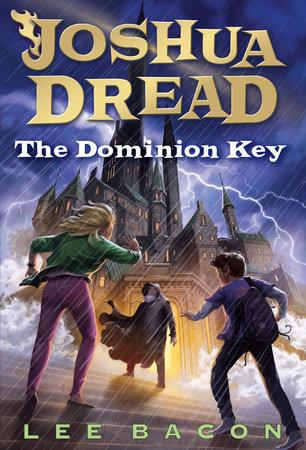 Joshua Dread: The Dominion Key by Lee Bacon