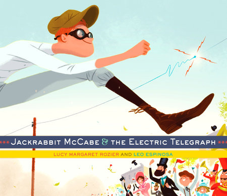Jackrabbit McCabe and the Electric Telegraph by Lucy Margaret Rozier