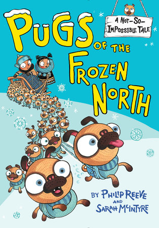 Pugs of the Frozen North by Philip Reeve: 9780385387972 | PenguinRandomHouse.com: Books