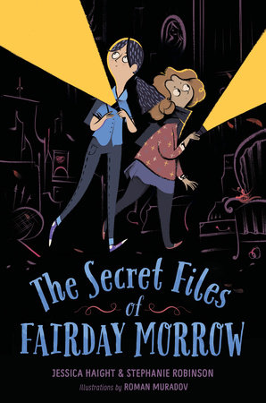 The Secret Files of Fairday Morrow by Jessica Haight and Stephanie Robinson