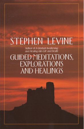 Guided Meditations, Explorations and Healings by Stephen Levine