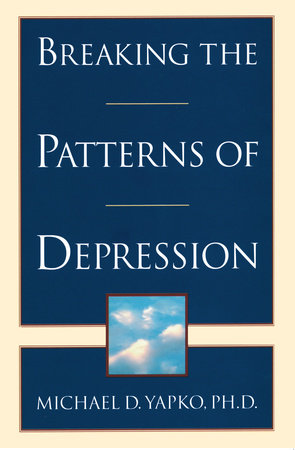 Breaking the Patterns of Depression by Michael D. Yapko, PhD