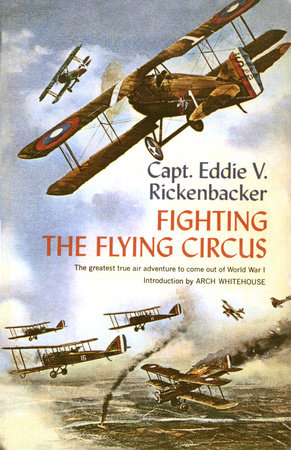 Fighting the Flying Circus by Captain Eddie V. Rickenbacker