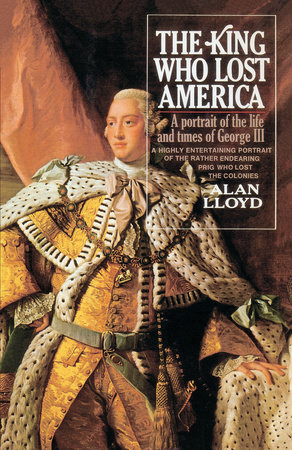 The King Who Lost America by Alan Lloyd