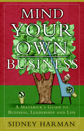 Mind Your Own Business by Sidney Harman