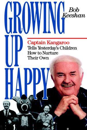 Growing Up Happy by Bob Keeshan