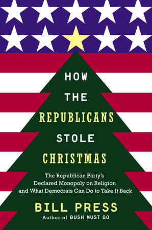 How the Republicans Stole Christmas by Bill Press