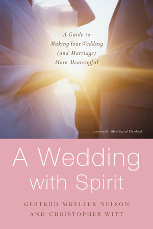 A Wedding with Spirit by Gertrud Mueller Nelson and Christopher Witt