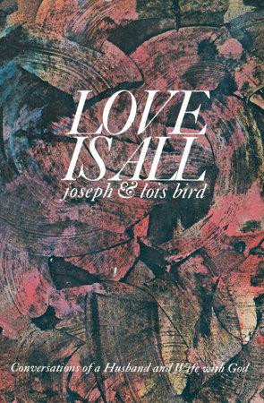 Love is All by Joseph Bird and Lois Bird