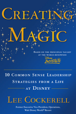 Creating Magic by Lee Cockerell - Teacher's Guide - PenguinRandomHouse com:  Books