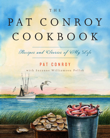 The Pat Conroy Cookbook by Suzanne Williamson Pollak,Pat Conroy