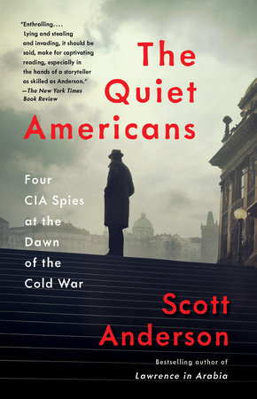 The Quiet Americans by Scott Anderson
