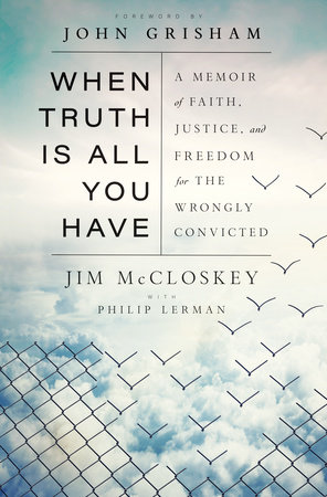 When Truth Is All You Have by Jim McCloskey and Philip Lerman