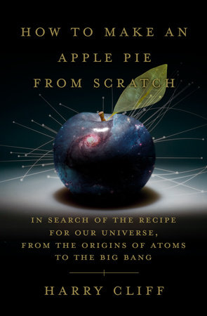 How to Make an Apple Pie from Scratch by Harry Cliff