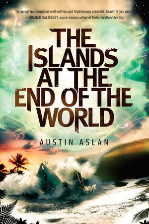 The Islands at the End of the World by Austin Aslan