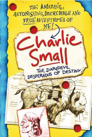 Charlie Small 4:The Daredevil Desperados of Destiny by Charlie Small