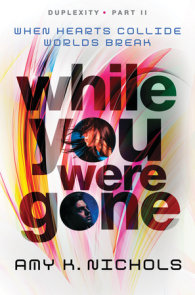 While You Were Gone (Duplexity, Part II)