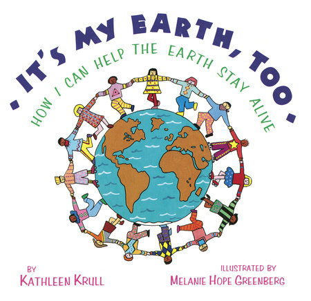 It's My Earth, Too by Kathleen Krull