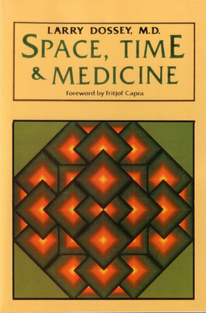 Space, Time & Medicine by Larry Dossey