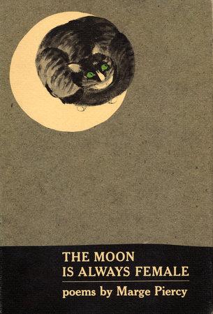 The Moon Is Always Female by Marge Piercy
