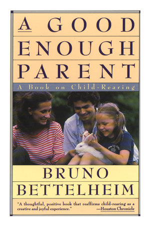 Good Enough Parent by Bruno Bettelheim