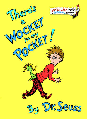 There's a Wocket in my Pocket by Dr. Seuss