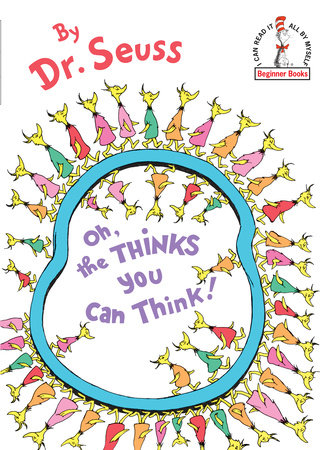Oh, the Thinks You Can Think by Dr. Seuss